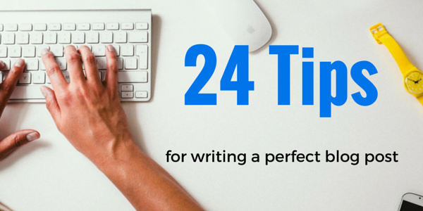 24 Tips for Writing a Perfect Blog Post