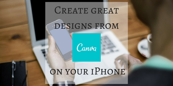 At last ! Create great designs from Canva on your iPhone