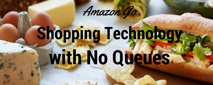 Amazon Go - Shopping Technology with No Queues