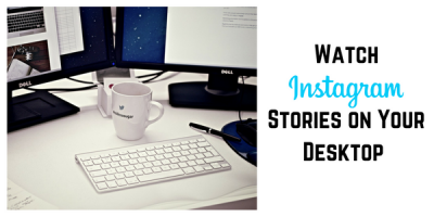 Watch Instagram Stories on Your Desktop