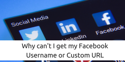Why can't I get my Facebook Username or Custom URL