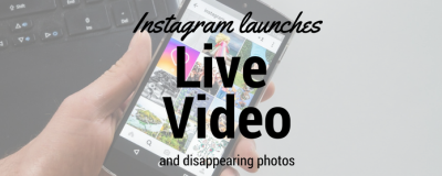 Instagram Launches Live Video and Disappearing Photos
