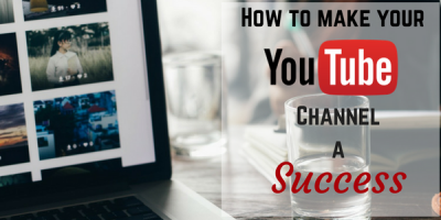 How to make your YouTube Channel a Success