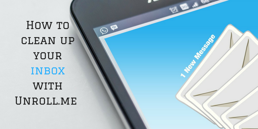 How to Clean up your Inbox with UnRoll Me