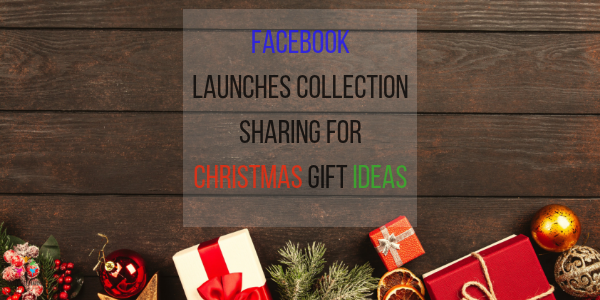 Facebook launches collection sharing for Christmas gift ideas