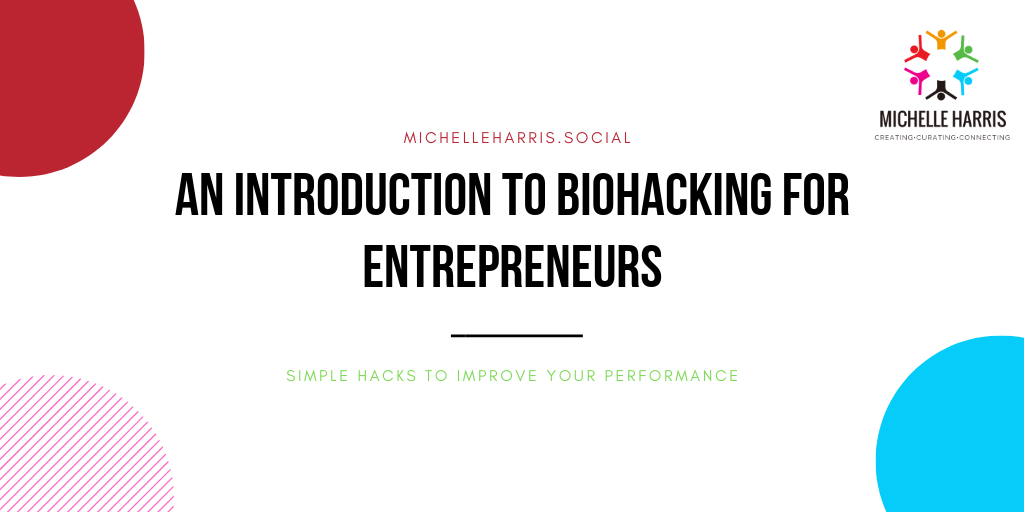 An introduction to Biohacking for Entrepreneurs · Michelle Harris