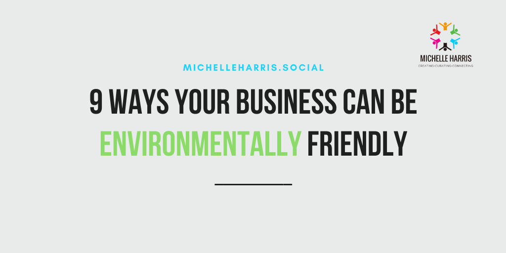 9 ways your business can be environmentally friendly